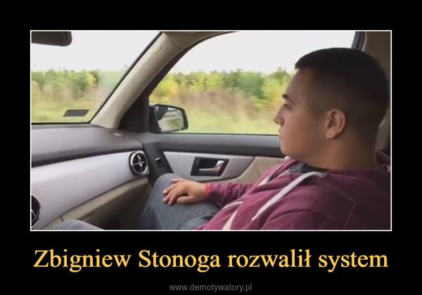 Zbigniew Stonoga rozwalił system –