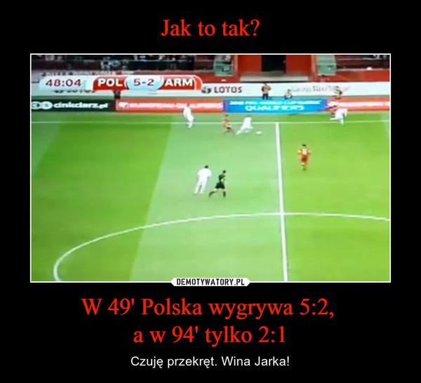 W 49' Polska wygrywa 5:2, a w 94' tylko 2:1 – Czuję przekręt. Wina Jarka!