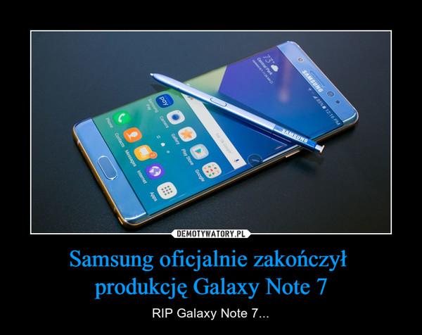 Samsung oficjalnie zakończył produkcję Galaxy Note 7 – RIP Galaxy Note 7...