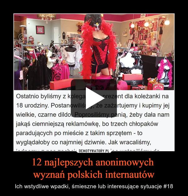 12 najlepszych anonimowych wyznań polskich internautów – Ich wstydliwe wpadki, śmieszne lub interesujące sytuacje #18