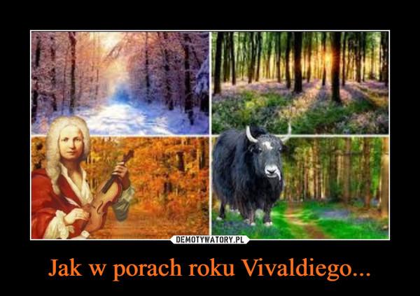 Jak w porach roku Vivaldiego... –