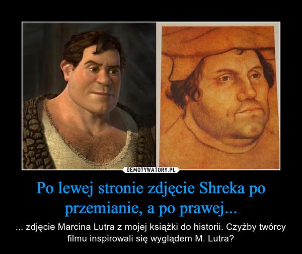 Po lewej stronie zdjęcie Shreka po przemianie, a po prawej... – ... zdjęcie Marcina Lutra z mojej książki do historii. Czyżby twórcy filmu inspirowali się wyglądem M. Lutra?