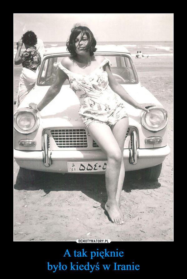 A tak piękniebyło kiedyś w Iranie –
