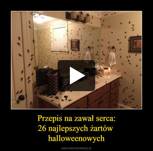 Przepis na zawał serca:26 najlepszych żartów halloweenowych –
