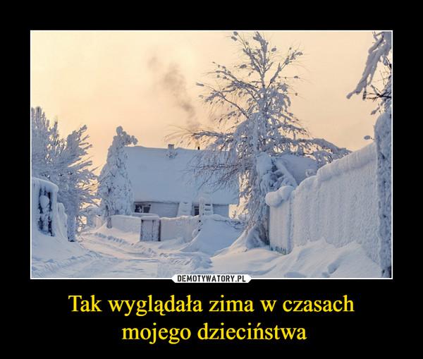 Tak wyglądała zima w czasach mojego dzieciństwa –