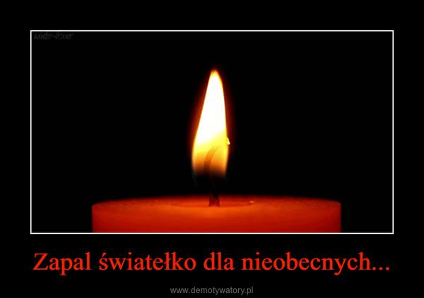 Zapal światełko dla nieobecnych... –