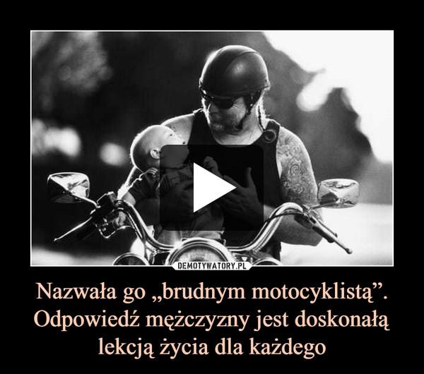 """Nazwała go """"brudnym motocyklistą"""". Odpowiedź mężczyzny jest doskonałą lekcją życia dla każdego –"""
