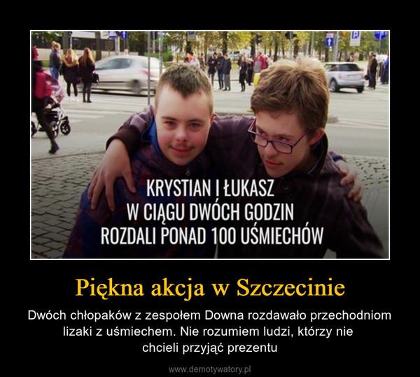 Piękna akcja w Szczecinie – Dwóch chłopaków z zespołem Downa rozdawało przechodniom lizaki z uśmiechem. Nie rozumiem ludzi, którzy nie chcieli przyjąć prezentu