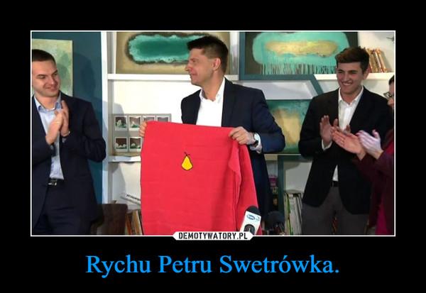 Rychu Petru Swetrówka. –