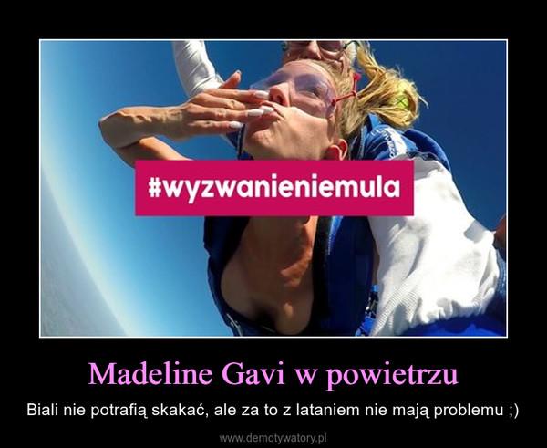Madeline Gavi w powietrzu – Biali nie potrafią skakać, ale za to z lataniem nie mają problemu ;)