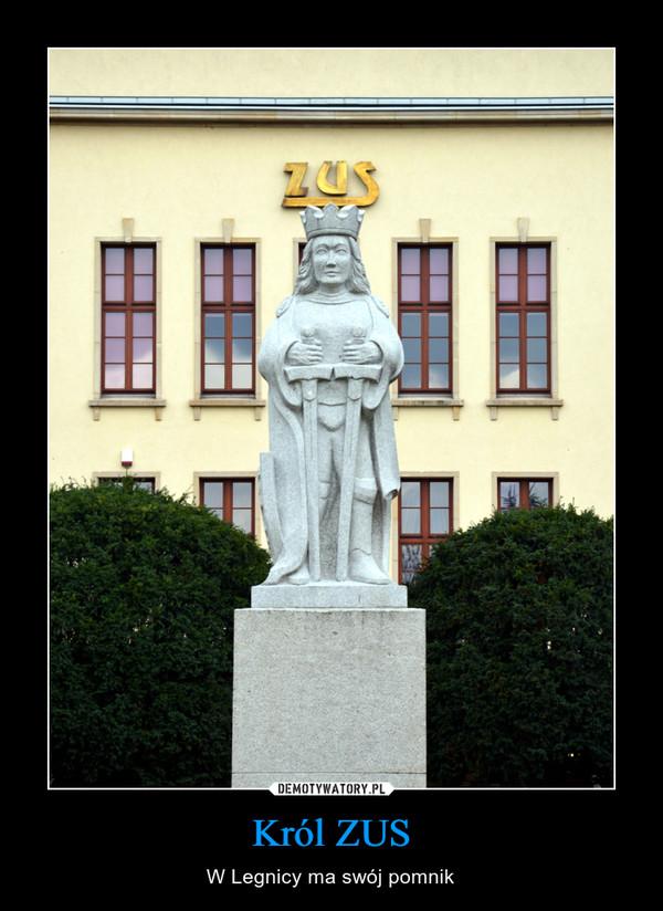 Król ZUS – W Legnicy ma swój pomnik