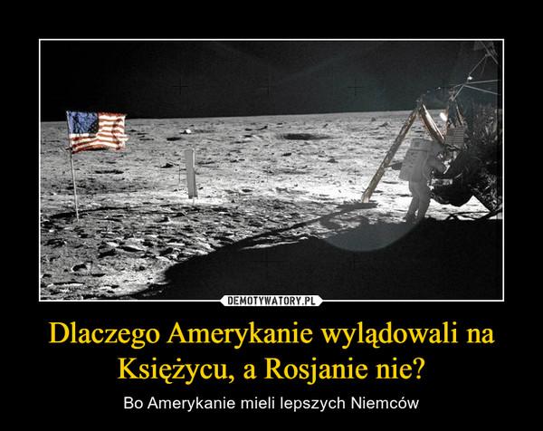 Dlaczego Amerykanie wylądowali na Księżycu, a Rosjanie nie? – Bo Amerykanie mieli lepszych Niemców
