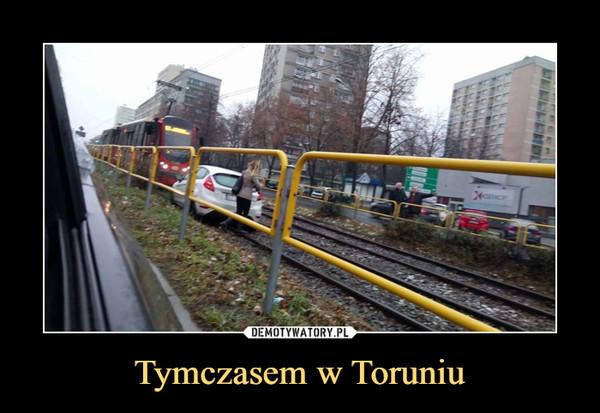 Tymczasem w Toruniu –