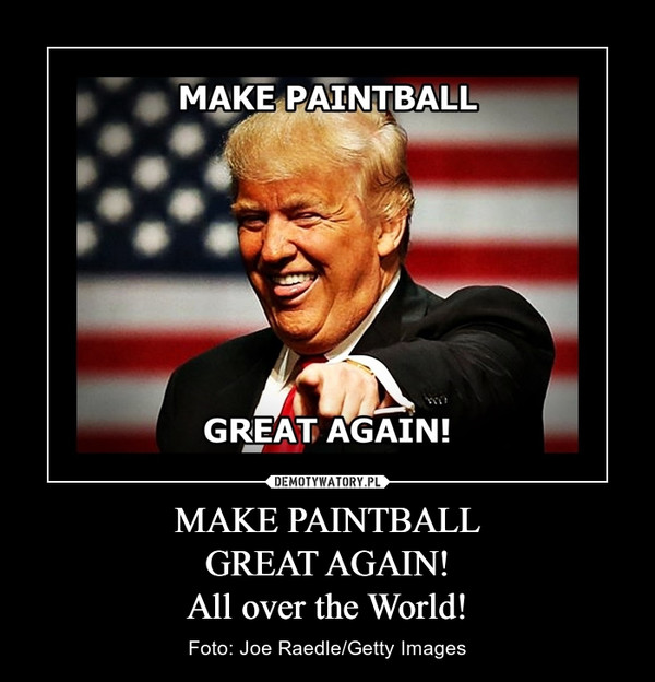 MAKE PAINTBALLGREAT AGAIN!All over the World! – Foto: Joe Raedle/Getty Images