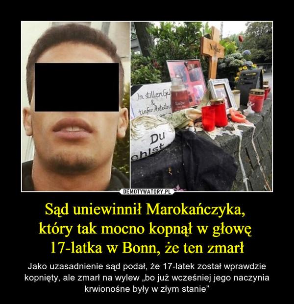 """Sąd uniewinnił Marokańczyka, który tak mocno kopnął w głowę 17-latka w Bonn, że ten zmarł – Jako uzasadnienie sąd podał, że 17-latek został wprawdzie kopnięty, ale zmarł na wylew """"bo już wcześniej jego naczynia krwionośne były w złym stanie"""""""
