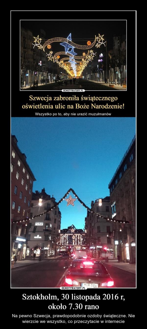 Sztokholm, 30 listopada 2016 r,około 7.30 rano – Na pewno Szwecja, prawdopodobnie ozdoby świąteczne. Nie wierzcie we wszystko, co przeczytacie w internecie