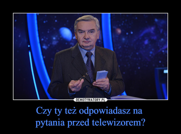 Czy ty też odpowiadasz na pytania przed telewizorem? –