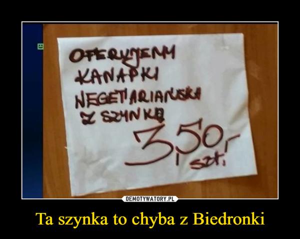 Ta szynka to chyba z Biedronki –