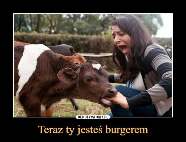Teraz ty jesteś burgerem –