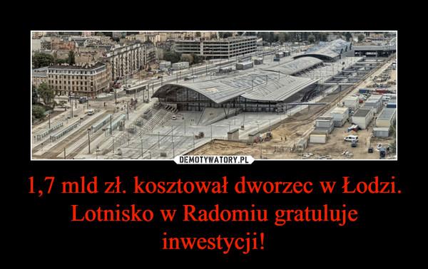 1,7 mld zł. kosztował dworzec w Łodzi. Lotnisko w Radomiu gratuluje inwestycji! –