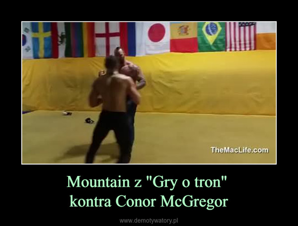 "Mountain z ""Gry o tron"" kontra Conor McGregor –"