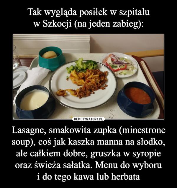 Lasagne, smakowita zupka (minestrone soup), coś jak kaszka manna na słodko, ale całkiem dobre, gruszka w syropie oraz świeża sałatka. Menu do wyborui do tego kawa lub herbata –