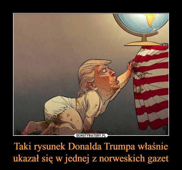 Taki rysunek Donalda Trumpa właśnie ukazał się w jednej z norweskich gazet –