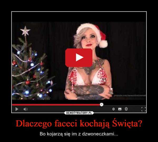 Dlaczego faceci kochają Święta? – Bo kojarzą się im z dzwoneczkami...