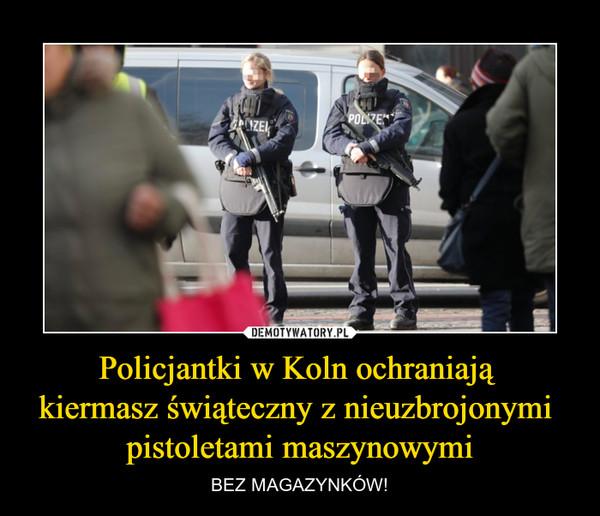 Policjantki w Koln ochraniają kiermasz świąteczny z nieuzbrojonymi pistoletami maszynowymi – BEZ MAGAZYNKÓW!