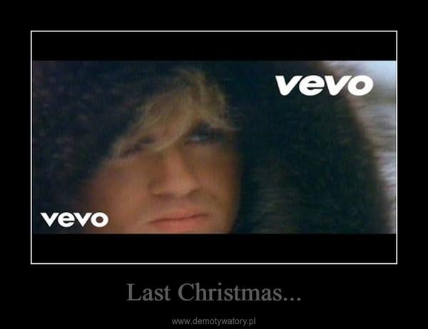 Last Christmas... –