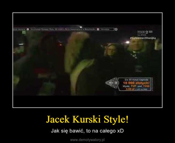 Jacek Kurski Style! – Jak się bawić, to na całego xD