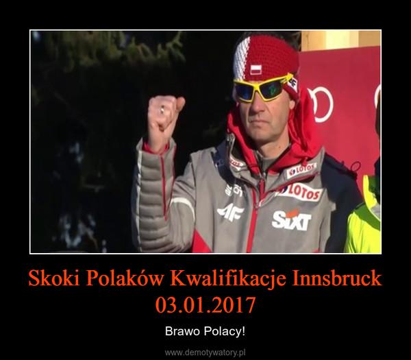 Skoki Polaków Kwalifikacje Innsbruck 03.01.2017 – Brawo Polacy!