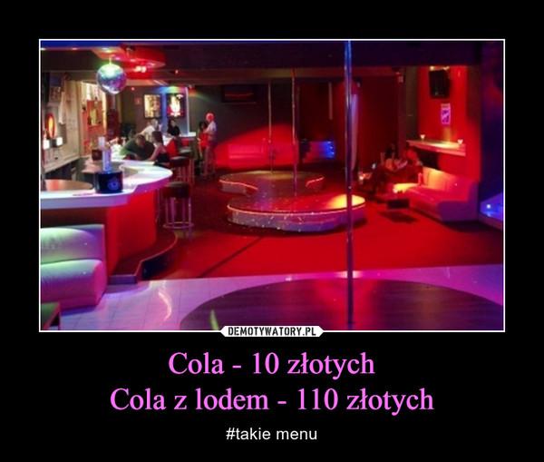 Cola - 10 złotychCola z lodem - 110 złotych – #takie menu