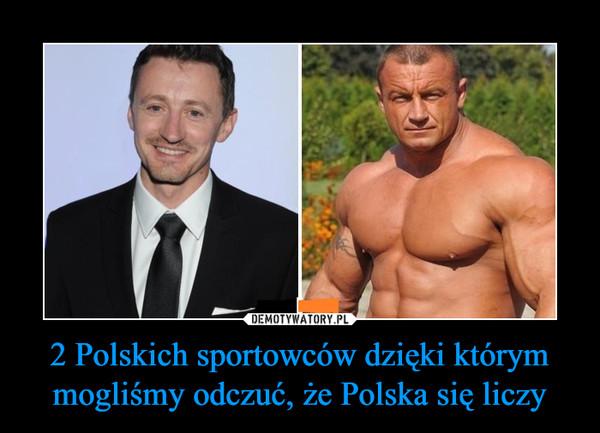 2 Polskich sportowców dzięki którym mogliśmy odczuć, że Polska się liczy –