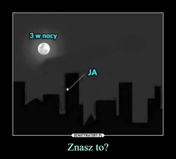 Znasz to? –