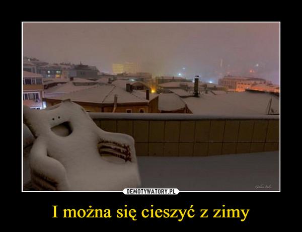 I można się cieszyć z zimy –