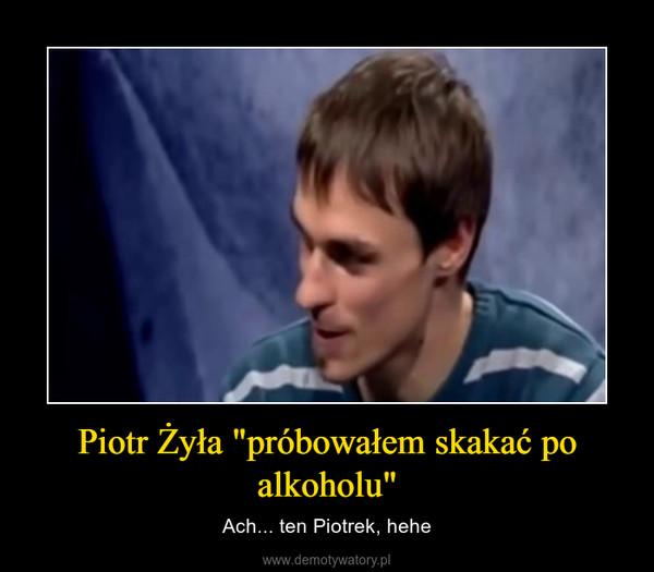 """Piotr Żyła """"próbowałem skakać po alkoholu"""" – Ach... ten Piotrek, hehe"""