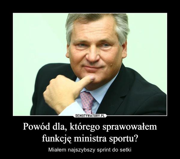Powód dla, którego sprawowałem funkcję ministra sportu? – Miałem najszybszy sprint do setki