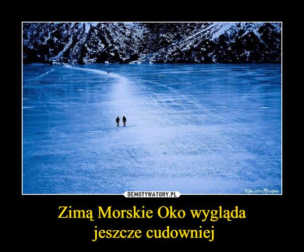 Zimą Morskie Oko wygląda jeszcze cudowniej –