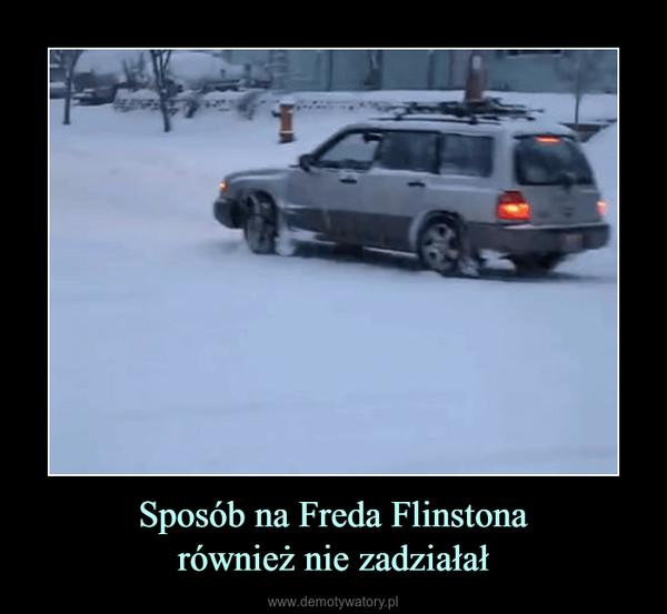 Sposób na Freda Flinstonarównież nie zadziałał –
