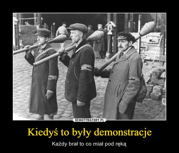 Kiedyś to były demonstracje – Każdy brał to co miał pod ręką