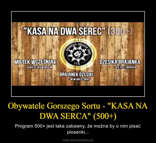 """Obywatele Gorszego Sortu - """"KASA NA DWA SERCA"""" (500+) – Program 500+ jest taka zabawny, że można by o nim pisać piosenki..."""