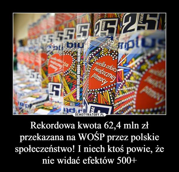 Rekordowa kwota 62,4 mln zł przekazana na WOŚP przez polskie społeczeństwo! I niech ktoś powie, że nie widać efektów 500+ –