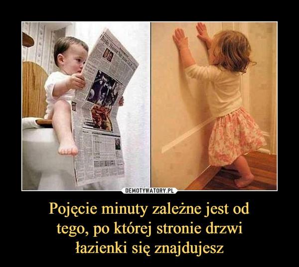 Pojęcie minuty zależne jest od tego, po której stronie drzwi łazienki się znajdujesz –