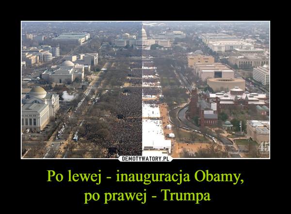 Po lewej - inauguracja Obamy, po prawej - Trumpa –