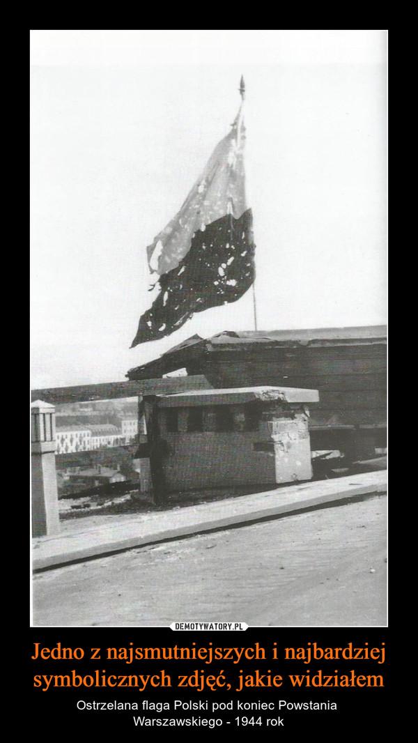 Jedno z najsmutniejszych i najbardziej symbolicznych zdjęć, jakie widziałem – Ostrzelana flaga Polski pod koniec Powstania Warszawskiego - 1944 rok