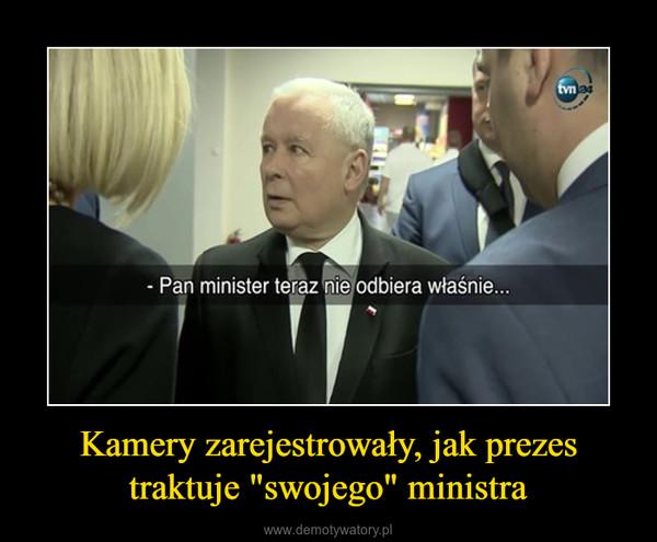 """Kamery zarejestrowały, jak prezes traktuje """"swojego"""" ministra –"""