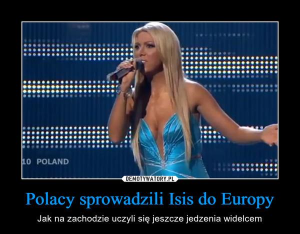 Polacy sprowadzili Isis do Europy – Jak na zachodzie uczyli się jeszcze jedzenia widelcem