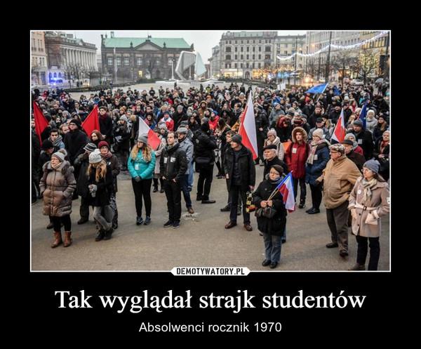 Tak wyglądał strajk studentów – Absolwenci rocznik 1970