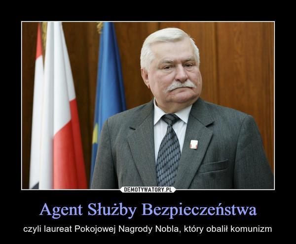 Agent Służby Bezpieczeństwa – czyli laureat Pokojowej Nagrody Nobla, który obalił komunizm